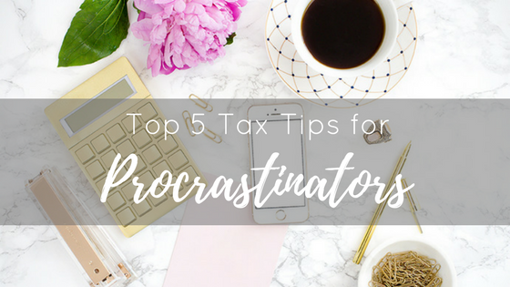 Top 5 Tax Tips for Procrastinators…like me.
